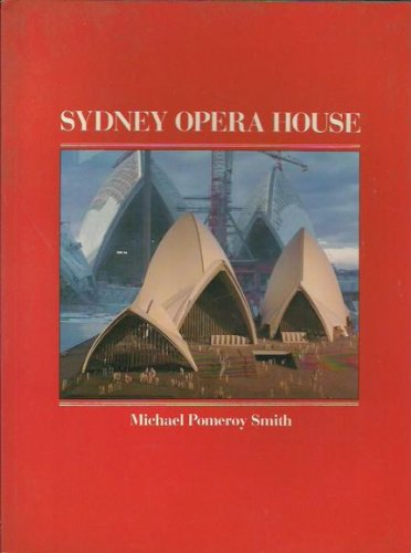 Sydney Opera House: How It Was Built: Michael Pomeroy Smith