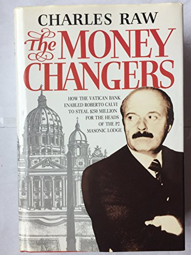 9780002173384: The Money Changers: How the Vatican Bank Enabled Roberto Calvi to Steal 250 Million Dollars for the Heads of the P2 Masonic Lodge