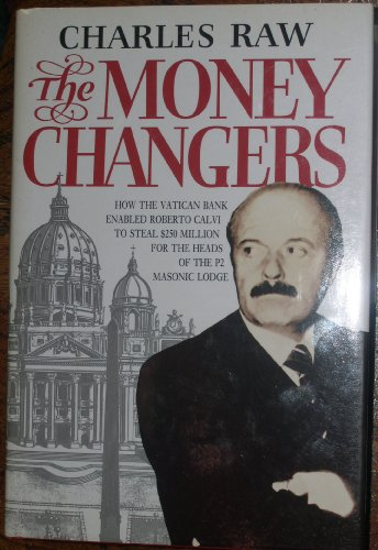 9780002173384: The Moneychangers: How the Vatican Bank Enabled Roberto Calvi to Steal 250 Million Dollars for the Heads of the P2 Masonic Lodge