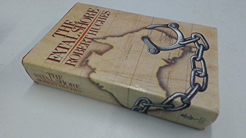 The Fatal Shore A History of The Transportation of Convicts to Australia 1787-1868