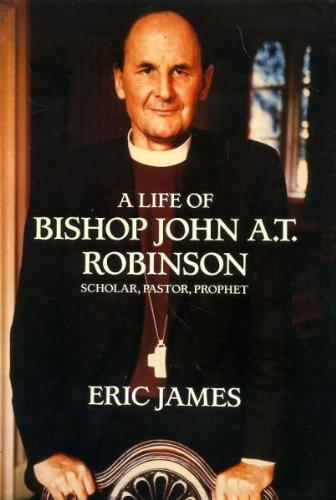 9780002173667: A Life of Bishop John A.T.Robinson - Scholar, Pastor, Prophet