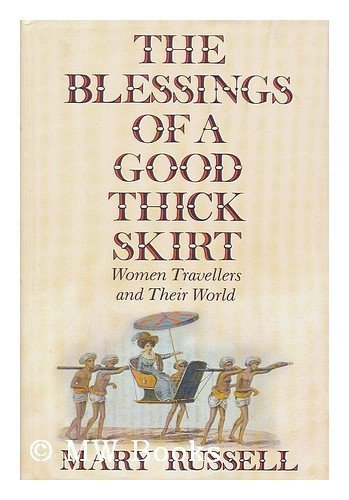 The Blessings of a Good Thick Skirt Women Travellers and Their World