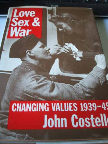 9780002174442: Love, Sex and War: Changing Values, 1939-45
