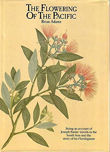 The Flowering Of The Pacific: Being An Account Of Joseph Banks' Travels In The South Seas &...