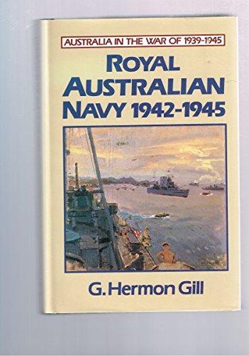 Royal Australian Navy 1942-45 (Australia in the War of 1939-1945, Series Two; Navy, Volume II): ...