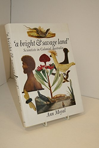 A Bright & Savage Land: Scientists in Colonial Australia: Ann Moyal