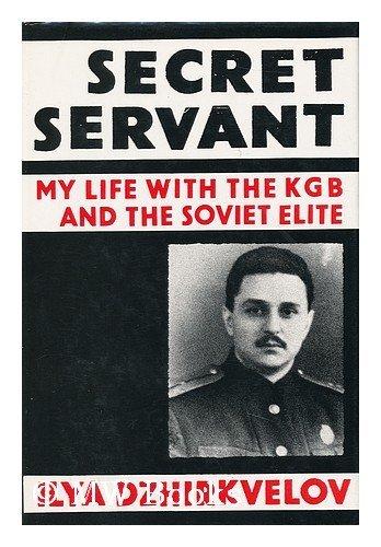 Secret Servant : My Life with the KGB and the Soviet Élite: Dzhirkvelov, Ilia