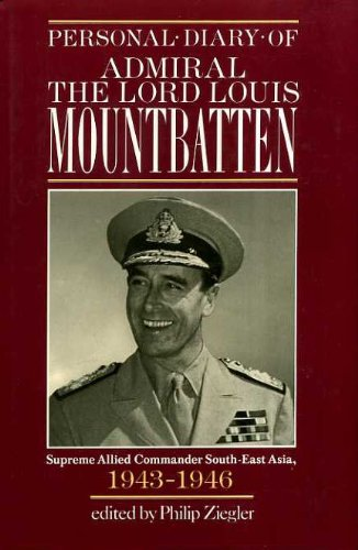 Personal Diary of Admiral the Lord Louis Mountbatten Supreme Allied Commander, South-East Asia, 1...