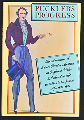 9780002176316: Puckler's Progress: The Adventures of Prince Puckler-Muskau in England, Wales & Ireland as Told in Letters to His Former Wife, 1826-1829