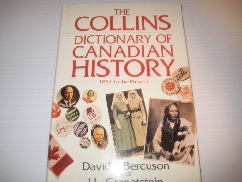 The Collins Dictionary of Canadian History: 1867 to the Present