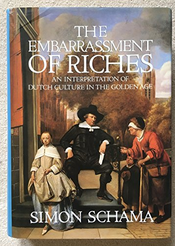 9780002178013: The Embarrassment of Riches: Interpretation of Dutch Culture in the Golden Age