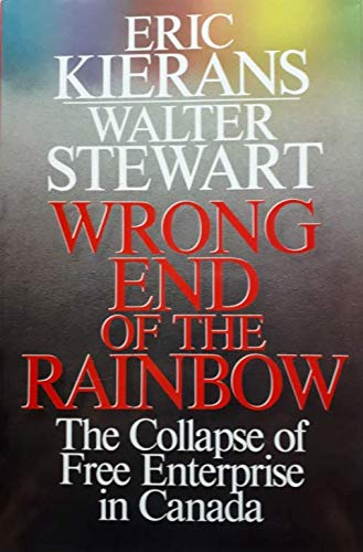 9780002178341: Wrong end of the rainbow: The collapse of free enterprise in Canada