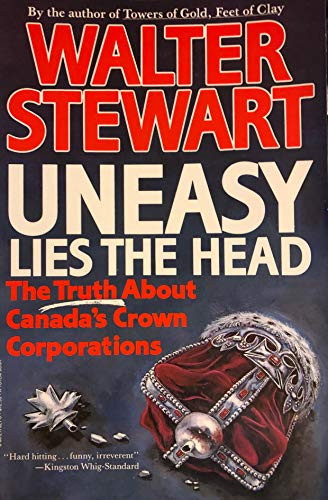 9780002179218: Uneasy lies the head: The truth about Canada's Crown corporations