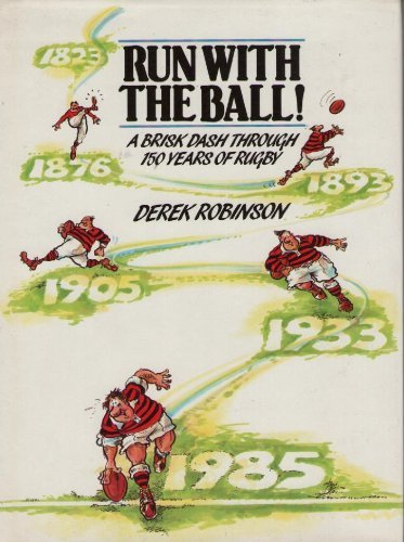 9780002180771: Run with the Ball! A Brisk Dash Through 150 Years of Rugby