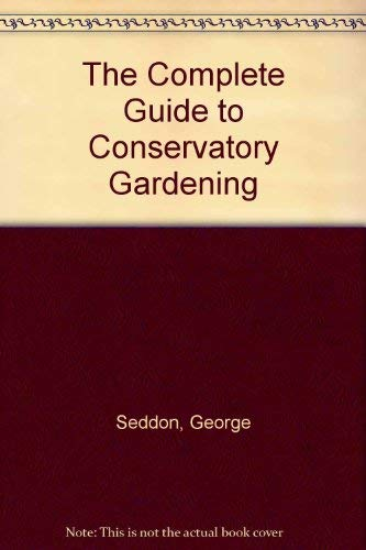 9780002181877: The Complete Guide to Conservatory Gardening