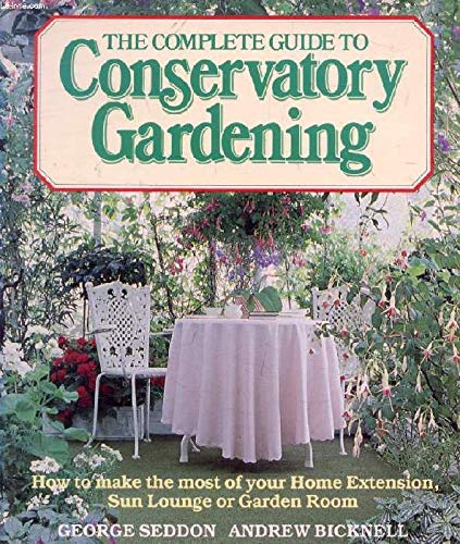 9780002181976: The Complete Guide to Conservatory Gardening