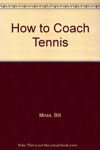 9780002183727: How to Coach Tennis