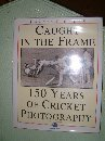 9780002183932: Caught in the Frame: 150 Years of Cricket Photography