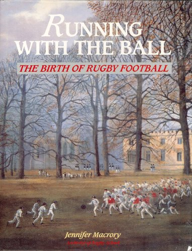 9780002184021: Running with the Ball: Birth of Rugby Football
