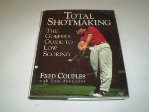 9780002185226: Total Shotmaking: Golfer's Guide to Low Scoring
