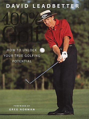 9780002187022: David Leadbetter 100% Golf: How to Unlock Your True Golfing Potential