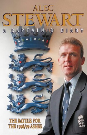 A Captain's Diary. Alec Stewart. The Battle For the 1998/99 Ashes