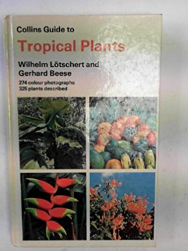 9780002191128: Collins Guide to Tropical Plants: A Descriptive Guide to 323 Ornamental and Economic Plants With 274 Colour Photographs (Collins Pocket Guide)