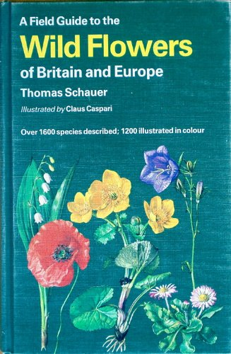 9780002192569: A Field Guide to the Flowers of Britain and Europe (Collins Field Guide)