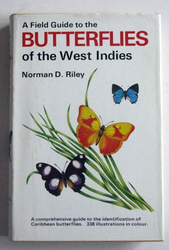 A Field Guide to the Butterflies of the West Indies: Riley, Norman D.