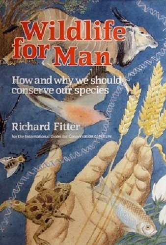 Wildlife for Man: How and why we should conserve our species (0002194422) by Fitter, Richard