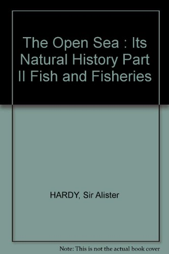 9780002194952: The Open Sea : Its Natural History Part II Fish and Fisheries