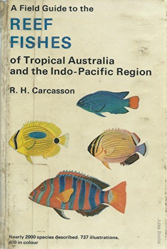 9780002196659: A FIELD GUIDE TO THE REEF FISHES OF TROPICAL AUSTRALIA AND THE INDO-PACIFIC REGION