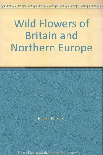 Wild Flowers of Britain and Northern Europe (0002197650) by R. S. R. Fitter; etc.