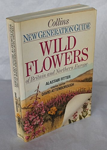 New Generation Guide - Wild Flowers Of Britain And Northern Europe: Fitter, Alastair With General ...
