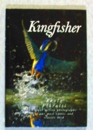 9780002199575: Kingfisher/Unique Action Photographs of Our Most Exotic and Elusive Bird