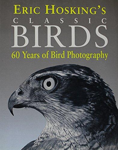 Eric Hosking's Classics Birds: 60 Years of Bird Photography (0002199750) by Eric Hosking; Jim Flegg