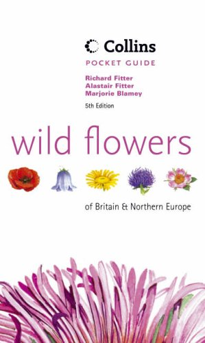 Wild Flowers of Britain & Northern Europe (Collins Pocket Guide) (0002200627) by Richard Fitter; Alastair Fitter; Marjorie Blamey