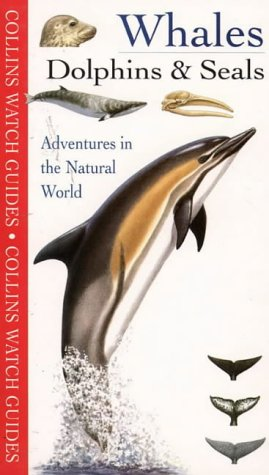 9780002200899: Whales, Dolphins and Seals (Collins Watch Guides)