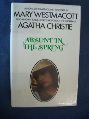 Absent in the Spring : A Novel of Romance and Suspense: Westmacott, Mary (Agatha Christie)