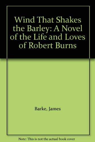 9780002213516: Wind That Shakes the Barley: A Novel of the Life and Loves of Robert Burns