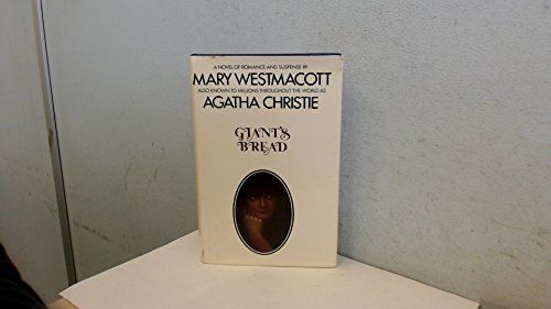 Giant's Bread : A Novel of Romance and Suspense: Westmacott, Mary (Agatha Christie)