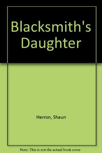 The Blacksmith's Daughter : Or Cuckoo on a Green Bough: Herron, Shaun