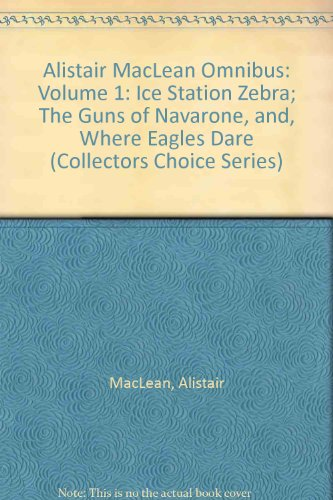 9780002233231: Alistair MacLean Omnibus: Volume 1: Ice Station Zebra; The Guns of Navarone, and, Where Eagles Dare (Collectors Choice Series)