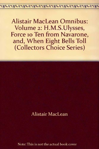 9780002233248: Alistair MacLean Omnibus: Volume 2: H.M.S.Ulysses, Force 10 Ten from Navarone, and, When Eight Bells Toll (Collectors Choice Series)