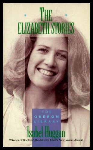 THE ELIZABETH STORIES: Celia Behind Me; Sawdust;: Isabel Huggan