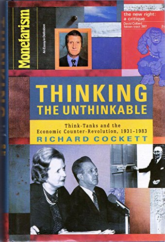 9780002236720: Thinking the Unthinkable: Think-tanks and the Economic Counter-revolution, 1931-83