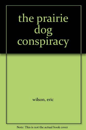 9780002237536: the prairie dog conspiracy