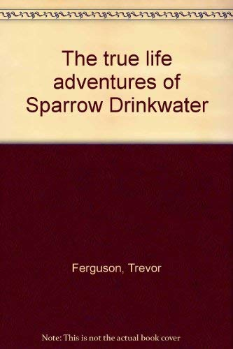 9780002238915: The true life adventures of Sparrow Drinkwater