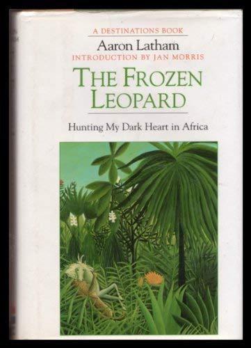 The Frozen Leopard Hunting My Dark Heart in Africa: Latham Aaron