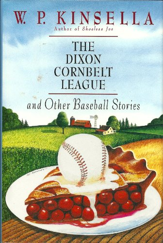 The Dixon Cornbelt League and Other Baseball Stories [SIGNED]: Kinsella, W. P.